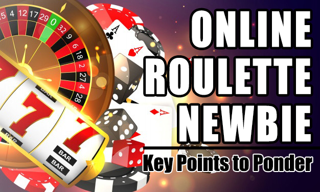 Key Points to Ponder as an Online Roulette Newbie